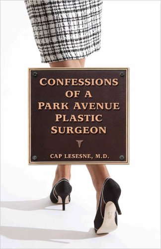 confessions-of-a-park-avenue-plastic-surgeon-written-by-cap-lesesne-2005-edition-first-edition-publi