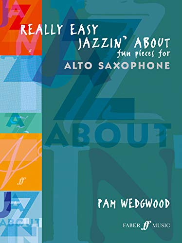 Really Easy Jazzin' About (Alto Sax): Fun Pieces for Alto Sax: (Alto Saxophone/Piano) (Faber Edition: Jazzin' About) Alte Wedgwood