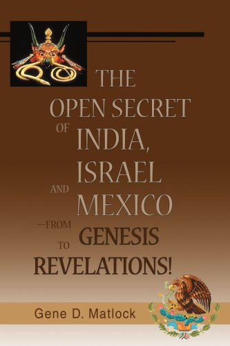 The Open Secret of India, Israel and Mexico-from Genesis to Revelations! por Gene D. Matlock