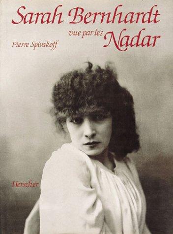Sarah Bernhardt vue par les Nadar par Pierre Spivakoff