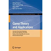 Game Theory and Applications: 3rd Joint China-Dutch Workshop and 7th China Meeting, GTA 2016, Fuzhou, China, November 20-23, 2016, Revised Selected ... Computer and Information Science, Band 758)