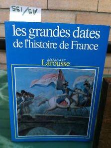 Les Grandes dates de l'histoire de France : vnements politiques, faits conomiques et sociaux, civilisation