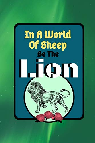 In A World Of Sheep Be The Lion: Strength Power Quote Cooking Gift - BLANK RECIPE BOOK, 114 pages, 6' x 9'