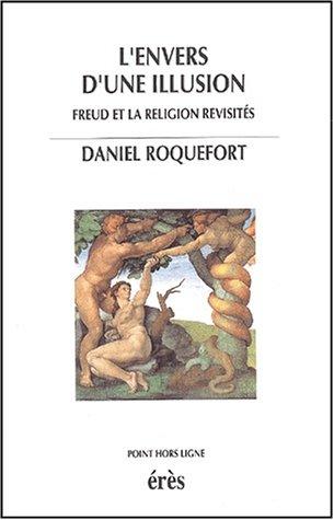 L'envers d'une illusion. Freud et la religion revisités