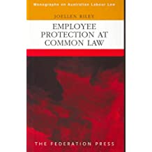 Employee Protection at Common Law (Monographs on Australian Labour Law)