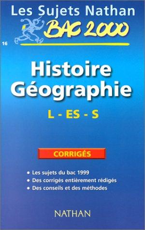 Bac géographie et histoire terminale L, ES, S : sujets corrigés du bac 99
