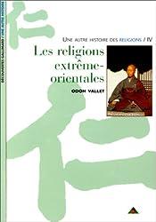 Une autre histoire des religions, tome 4 : Les Religions extrême-orientales
