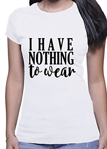 I have Nothing to Wear Funny Quote Damen White T-Shirt - X-Large