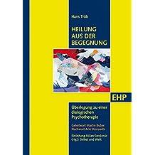 Heilung aus der Begegnung: Überlegung zu einer dialogischen Psychotherapie (EHP - Edition Humanistische Psychologie)