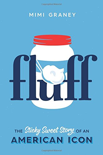 Fluff: The Sticky Sweet Story of America in a Jar (Farm Fluff)