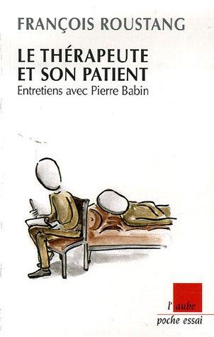Le thérapeute et son patient : Entretiens avec Piere Babin par François Roustang