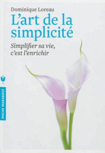 L'art de la simplicité: Simplifier sa vie, c'est l'enrichir par Dominique Loreau