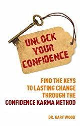 By Dr Gary Wood Unlock Your Confidence: Find the Keys to Lasting Change through the Confidence-Karma Method [Paperback]