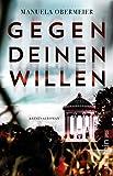 Gegen deinen Willen: Kriminalroman (Ein Toni-Stieglitz-Krimi 3)