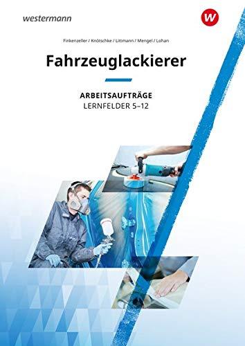 Maler und Lackierer: Fahrzeuglackierer: Lernfelder 5 - 12: Arbeitsaufträge