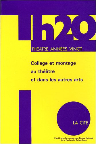 Collage et montage au théâtre et dans les autres arts durant les années vingt par Denis Bablet