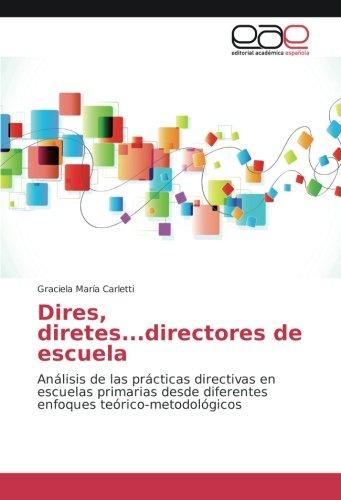 Dires, diretes...directores de escuela: Análisis de las prácticas directivas en escuelas primarias desde diferentes enfoques teórico-metodológicos - 9783841751775