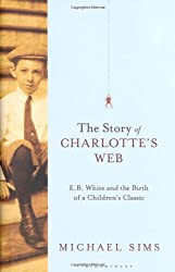 The Story of Charlotte's Web: E. B. White and the Birth of a Children's Classic
