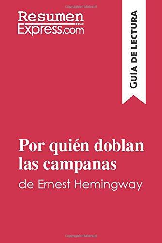 Por quién doblan las campanas de Ernest Hemingway (Guía de lectura): Resumen y análisis completo (Campanas Las Quien Doblan Por)