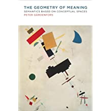 The Geometry of Meaning: Semantics Based on Conceptual Spaces (MIT Press) (English Edition)