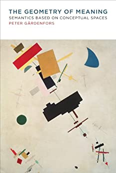 The Geometry of Meaning: Semantics Based on Conceptual Spaces (MIT Press) (English Edition) par [Gärdenfors, Peter]