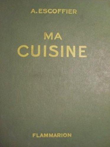 Toutes les recettes d'Auguste Escoffier : Ma Cuisine par Georges Auguste Escoffier