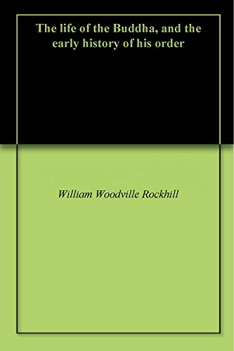 The life of the Buddha, and the early history of his order (English Edition) por William Woodville Rockhill