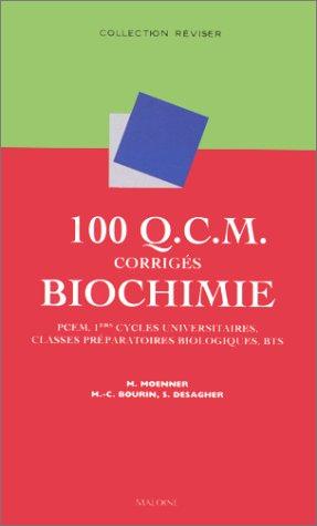 100 Q.C.M. corrigés Biochimie : PCEM, 1ers cycles universitaires, classes préparatoires biologiques, BTS