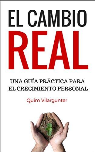 El Cambio Real: Una guía práctica para el Crecimiento Personal por Quim Vilargunter