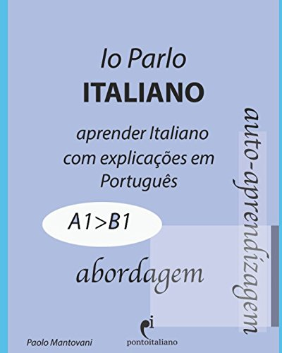 Io Parlo Italiano (abordagem): (gramática italiana - aprender italiano, learn Italian) (Italiano para brasileiros) por Paolo Mantovani