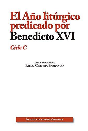 El año litúrgico predicado por Benedicto XVI : ciclo C
