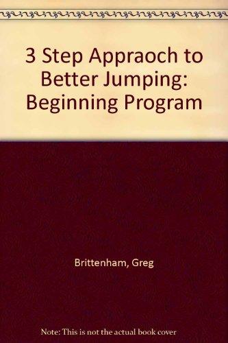 3 Step Appraoch to Better Jumping: Beginning Program por Greg Brittenham