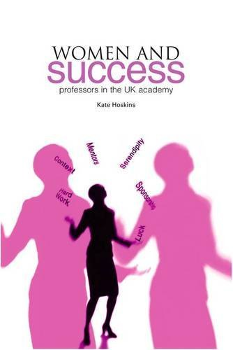 Women and Success: Professors in the UK academy by Kate Hoskins (2012-02-28)