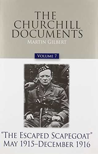 The Churchill Documents, Volume 7: The Escaped Scapegoat, May 1915-December 1916 (Official Biography of Winston S. Churchill) by Sir Winston S Churchill K.G. (2008-01-06)