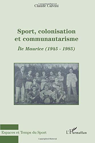 Sport, colonisation et communautarisme : l'Ile Maurice : 1945-1985
