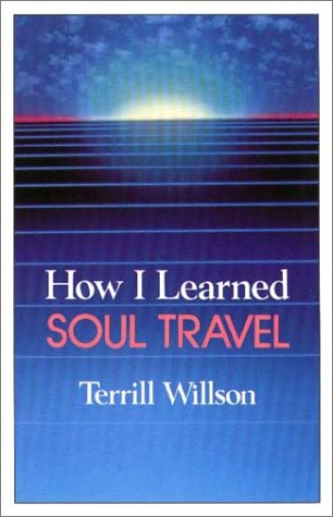 How I Learned Soul Travel: The True Experiences of a Student in Eckankar, the Ancient Science of Soul Travel