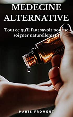 Le Guide De La Medecine Douce L Art De Se Soigner Naturellement Ebook Froment Marie Amazon Fr