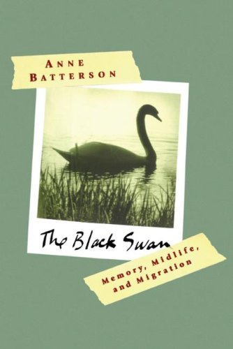 The Black Swan: Memory, Midlife, and Migration (Lisa Drew Books (Scribner)) by Anne Batterson (2007-08-01)