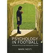 [(Psychology in Football: Working with Elite and Professional Players)] [ By (author) Mark Nesti ] [July, 2010]
