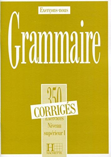 LES 350 EXERCICES - GRAMMAIRE - SUPERIEUR 1 - CORRIGES: H.EXERCICES: 350 Exercices De Grammaire: Corrige Niveau Superieur 1: 350 Exercices De Grammaire - Corrige Niveau Superieur I (Exerçons-nous)