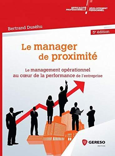 Le manager de proximité: Le management opérationnel au coeur de la performance de l'entreprise par Bertrand Duséhu