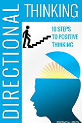 Directional Thinking: 10 Steps to Positive Thinking (The Power of Positive Thinking) (English Edition)