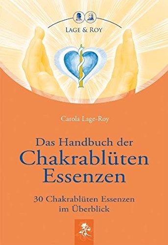 Das Handbuch der Chakrablüten Essenzen: 30 Chakrablüten Essenzen im Überblick