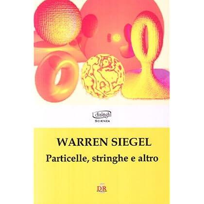 Particelle, Stringhe E Altro