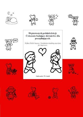 50 pierwszych polskich lekcji. Ćwiczenia budujące słownictwo dla początkujących. 50 first Polish lessons. Vocabulary-building exercises for beginners.