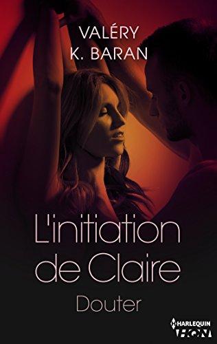 L'initiation de Claire - Douter (tome 2) par [K. Baran, Valéry]