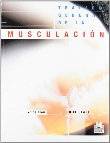TRATADO GENERAL DE LA MUSCULACIÓN (Deportes) por Bill Pearl
