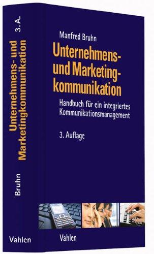 Unternehmens- und Marketingkommunikation: Handbuch für ein integriertes Kommunikationsmanagement