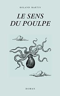 Le sens du poulpe par Roland Martin
