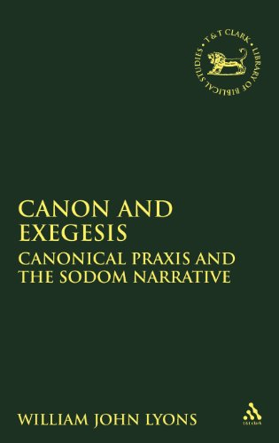 Canon and Exegesis: Canonical Praxis and the Sodom Narrative (Journal for the Study of the Old Testament Supplement)